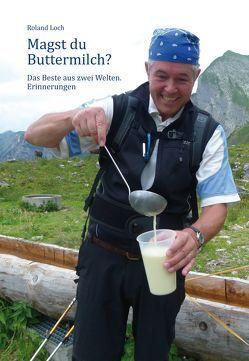 Magst du Buttermilch? von Loch,  Roland