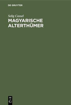 Magyarische Alterthümer von Cassel,  Selig