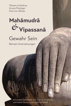 Mahamudra und Vipassana von Allmen,  Fred von, Borghardt,  Tilmann Lhündrup, Flückiger,  Ursula