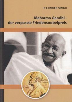 Mahatma Gandhi – der verpasste Friedensnobelpreis von Singh,  Rajinder