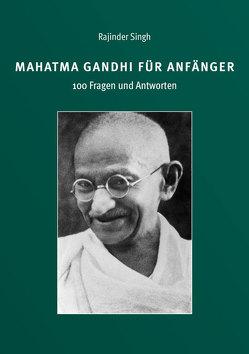 Mahatma Gandhi für Anfänger – 100 Fragen und Antworten von Singh,  Rajinder