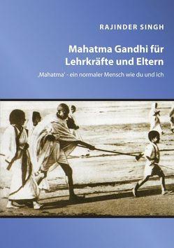 Mahatma Gandhi für Lehrkräfte und Eltern von Singh,  Rajinder