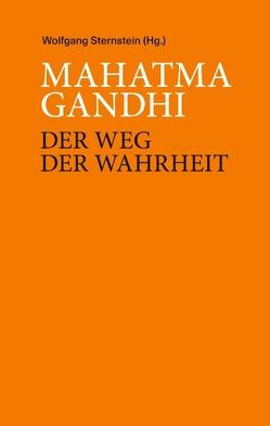 Mahatma Ghandi – Der Weg der Wahrheit von Sternstein,  Wolfgang