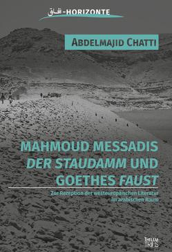 """Mahmoud Messadis """"Der Staudamm"""" und Goethes """"Faust"""" von Abdelmajid,  Chatti"""