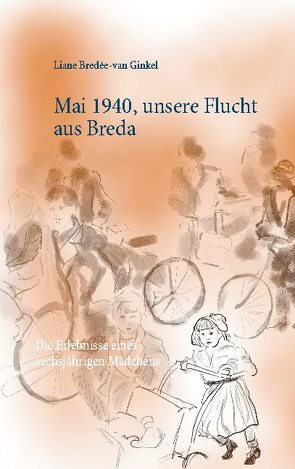 Mai 1940, unsere Flucht aus Breda von Bredée-van Ginkel,  Liane