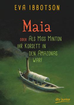 Maia oder Als Miss Minton ihr Korsett in den Amazonas warf von Ibbotson,  Eva, Ludwig,  Sabine