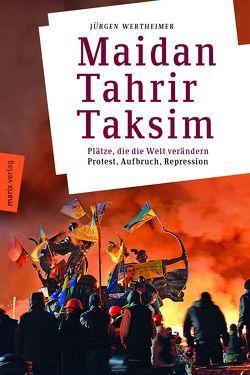 Maidan – Tahrir – Taksim von Holz,  Isabelle, Rogge,  Florian, Wertheimer,  Jürgen