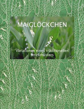 Maiglöckchen – Variationen eines traditionellen Strickmusters von Fischer,  Dorothea