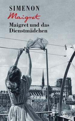 Maigret und das Dienstmädchen von Brands,  Bärbel, Klau,  Barbara, Simenon,  Georges, Wille,  Hansjürgen