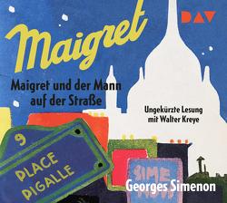 Maigret und der Mann auf der Straße von Kreye,  Walter, Simenon,  Georges, Walz,  Melanie