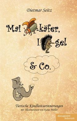 Maikäfer, Igel & Co. von Seitz,  Dietmar