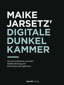 Maike Jarsetz' digitale Dunkelkammer von Jarsetz,  Maike