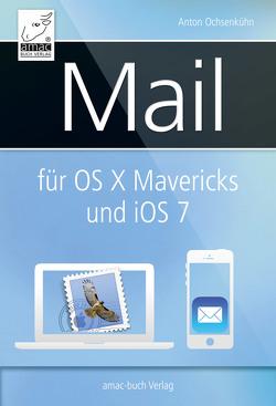 Mail für OS X Mavericks (Mac) und iOS 7 (iPhone, iPad) von Krimmer,  Michael, Ochsenkühn,  Anton