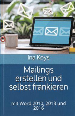 Mailings erstellen und selbst frankieren von Koys,  Ina
