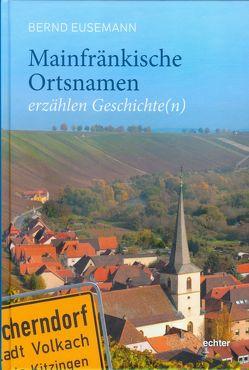 Mainfränkische Ortsnamen erzählen Geschichte(n) von Eusemann,  Bernd