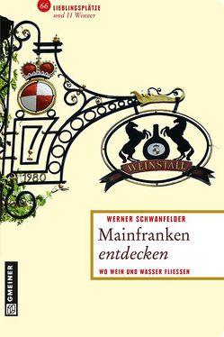 Mainfranken entdecken von Schwanfelder,  Werner