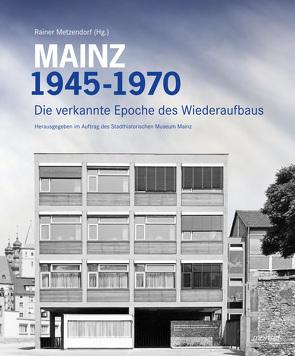 Mainz 1945 – 1970 von Metzendorf,  Rainer