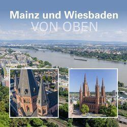 Mainz und Wiesbaden von oben von Daubert,  Sven, Dietz-Lenssen,  Matthias, Gerber,  Matthias, Stauder,  Michael