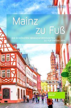 Mainz zu Fuß von Jung,  Stefanie