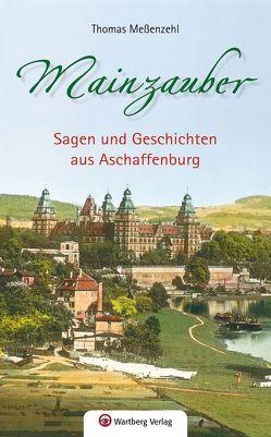 Mainzauber – Sagen und Geschichten aus Aschaffenburg von Meßenzehl,  Thomas
