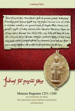 Mainzer Regesten 1251-1260 zur Geschichte der Stadt, ihrer geistlichen und weltlichen Institutionen und Bewohner von Falck,  Ludwig