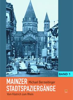 Mainzer Stadtspaziergänge von Bermeitinger,  Michael