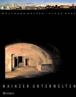 Mainzer Unterwelten von Balzer,  Wolfgang, Benz,  Klaus, Krömer,  Rupert, Theis-Krömer,  Sabine
