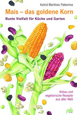 Mais – das goldene Korn von Bauer,  Karin, Martínez Paternina,  Astrid