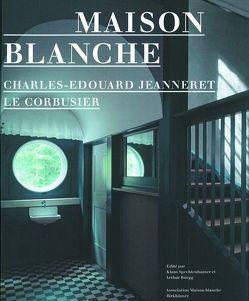 Maison Blanche – Charles-Edouard Jeanneret, Le Corbusier von Association Maison Blanche, Rüegg,  Arthur, Spechtenhauser,  Klaus