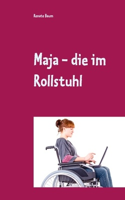 Maja – die im Rollstuhl von Baum,  Renate