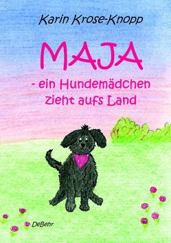 Maja – ein Hundemädchen zieht aufs Land – Kinderbuch von DeBehr,  Verlag, Krose-Knopp,  Karin