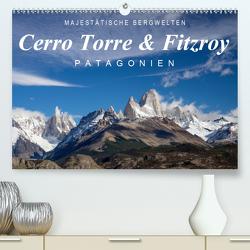 Majestätische Bergwelten Cerro Torre & Fitzroy Patagonien (Premium, hochwertiger DIN A2 Wandkalender 2021, Kunstdruck in Hochglanz) von Tschöpe,  Frank