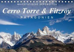 Majestätische Bergwelten Cerro Torre & Fitzroy Patagonien (Tischkalender 2019 DIN A5 quer) von Tschöpe,  Frank