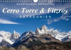 Majestätische Bergwelten Cerro Torre & Fitzroy Patagonien (Wandkalender 2019 DIN A4 quer) von Tschöpe,  Frank