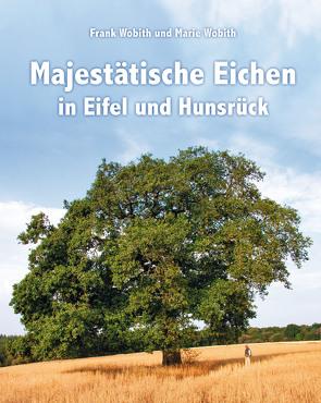 Majestätische Eichen in Eifel und Hunsrück von Wobith,  Frank, Wobith,  Marie