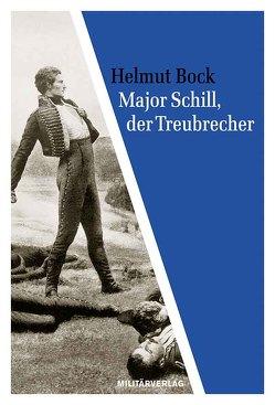 Major Schill, der Treubrecher von Bock,  Helmut