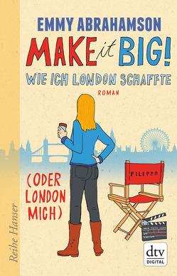 Make it Big! Wie ich London schaffte (oder London mich) von Abrahamson,  Emmy, Stohner,  Anu
