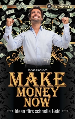 Make Money Now von Hanusch,  Florian