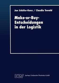 Make-or-Buy-Entscheidungen in der Logistik von Schäfer-Kunz,  Jan