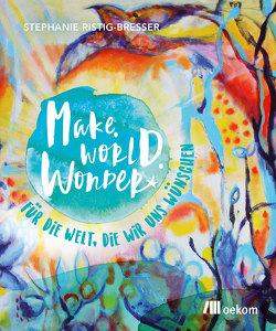 Make. World. Wonder. von Ristig-Bresser,  Stephanie