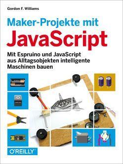 Maker-Projekte mit JavaScript von Gronau,  Volkmar, Williams,  Gordon F.