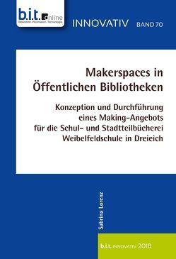 Makerspaces in Öffentlichen Bibliotheken von Lorenz,  Sabrina