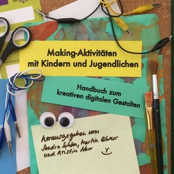 Making-Aktivitäten mit Kindern und Jugendlichen von Ebner,  Martin, Narr,  Kristin, Schön,  Sandra