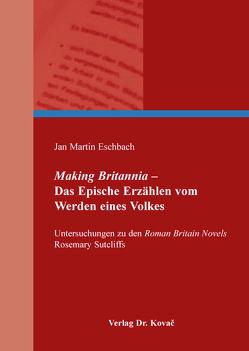 Making Britannia – Das Epische Erzählen vom Werden eines Volkes von Eschbach,  Jan Martin