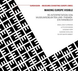 Making Europe visible von Friesinger,  Günther, Popp,  Susanne, Schilling,  Susanne