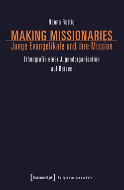 Making Missionaries – Junge Evangelikale und ihre Mission von Rettig,  Hanna