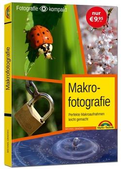 Makrofotografie für Einsteiger und Fortgeschrittene von Gradias,  Michael