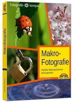 Makrofotografie – perfekte Makroaufnahmen leicht gemacht von Gradias,  Michael