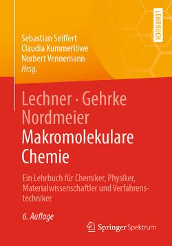 Lechner, Gehrke, Nordmeier – Makromolekulare Chemie von Kummerlöwe,  Claudia, Seiffert,  Sebastian, Vennemann,  Norbert
