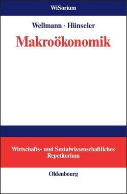 Makroökonomik von Hünseler,  Jürgen, Wellmann,  Andreas